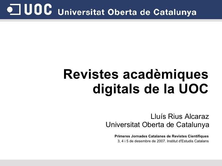 <ul><li>Revistes acadèmiques digitals de la UOC </li></ul><ul><li>Lluís Rius Alcaraz Universitat Oberta de Catalunya </li>...