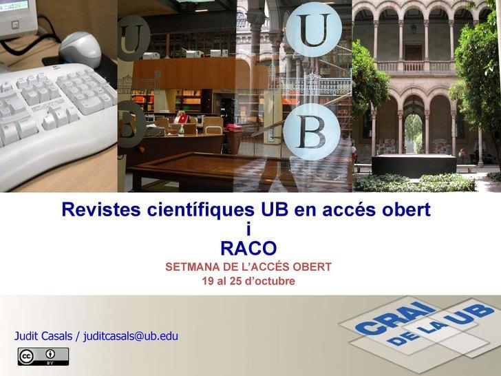 Revistes científiques UB en accés obert  i RACO SETMANA DE L'ACCÉS OBERT 19 al 25 d'octubre Judit Casals / juditcasals@ub....