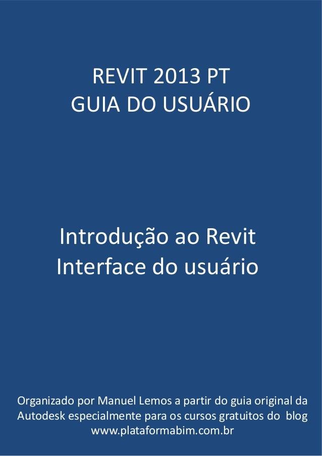 REVIT 2013 PT GUIA DO USUÁRIO  Introdução ao Revit Interface do usuário  Organizado por Manuel Lemos a partir do guia orig...