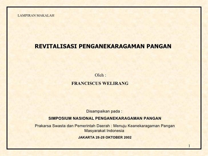 REVITALISASI PENGANEKARAGAMAN PANGAN LAMPIRAN MAKALAH Disampaikan pada :  SIMPOSIUM NASIONAL PENGANEKARAGAMAN PANGAN Praka...