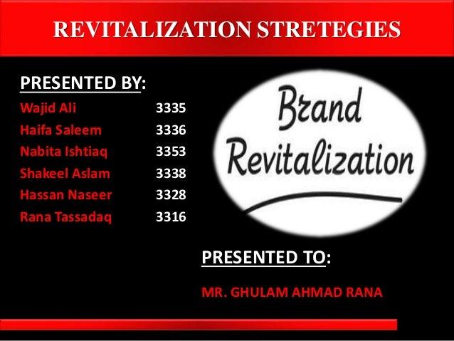 REVITALIZATION STRETEGIES PRESENTED BY: Wajid Ali 3335 Haifa Saleem 3336 Nabita Ishtiaq 3353 Shakeel Aslam 3338 Hassan Nas...