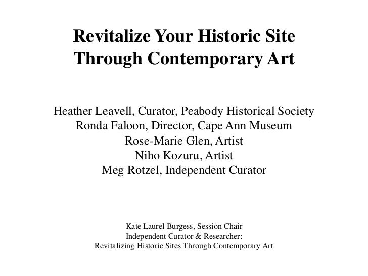 Revitalize Your Historic Site <br />Through Contemporary Art<br />Heather Leavell, Curator, Peabody Historical Society<br ...
