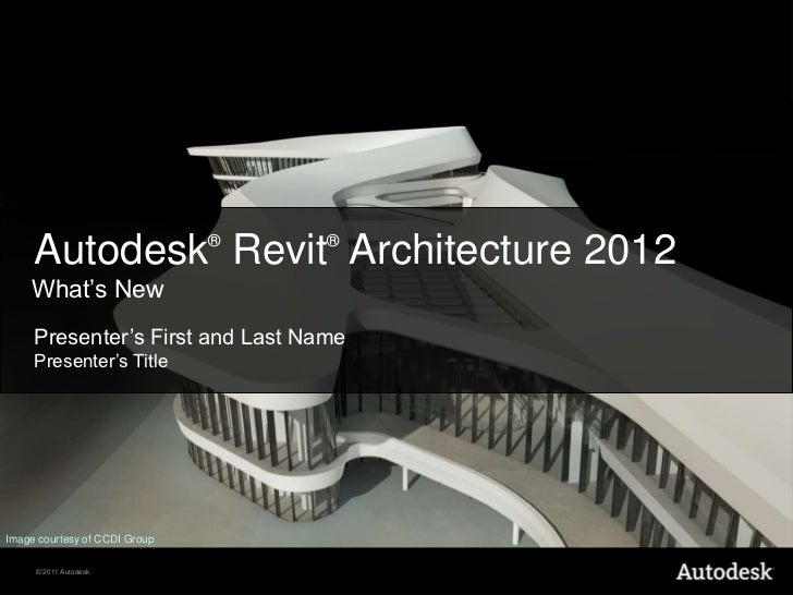 Autodesk®Revit® Architecture 2012<br /> What's New<br />Presenter's First and Last Name<br />Presenter's Title<br />Image...