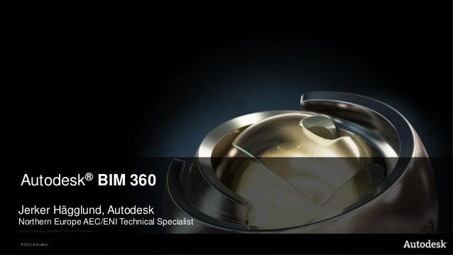 Autodesk® BIM 360Jerker Hägglund, AutodeskNorthern Europe AEC/ENI Technical SpecialistImage created in Autodesk® 3ds Max® ...