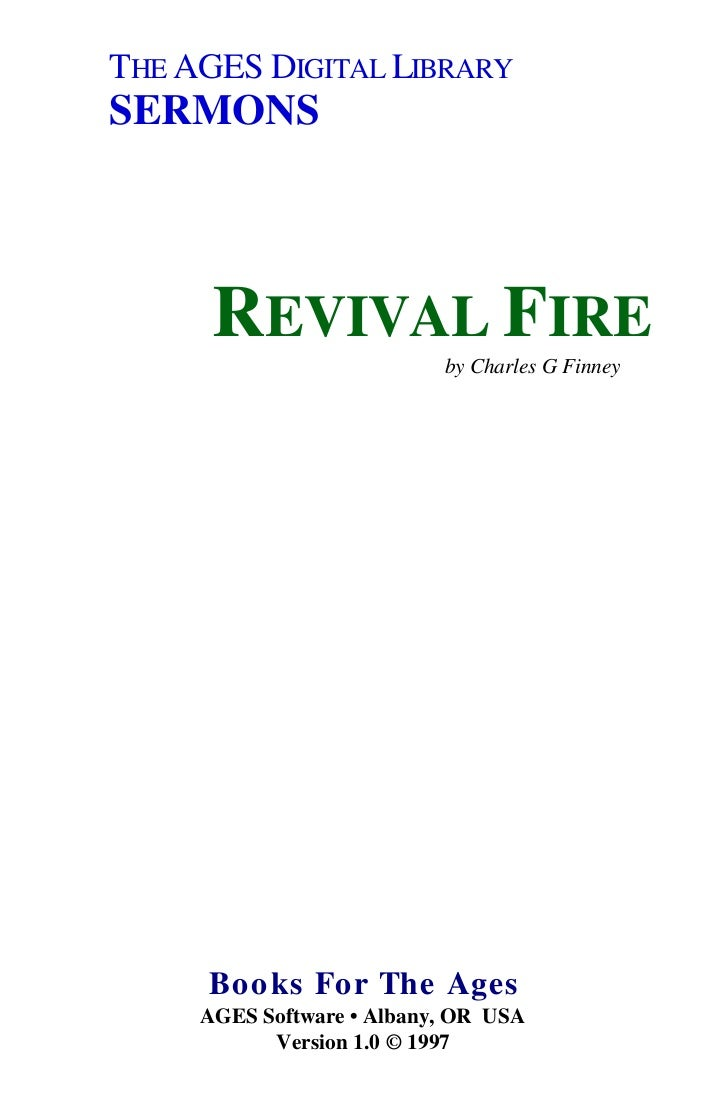 THE AGES DIGITAL LIBRARYSERMONS      REVIVAL FIRE                           by Charles G Finney     B o o k s Fo r Th e A ...