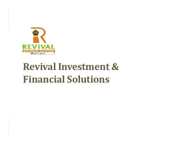 Revival Investment &            Financial Solutions© Revival                          www.invest4revival.com