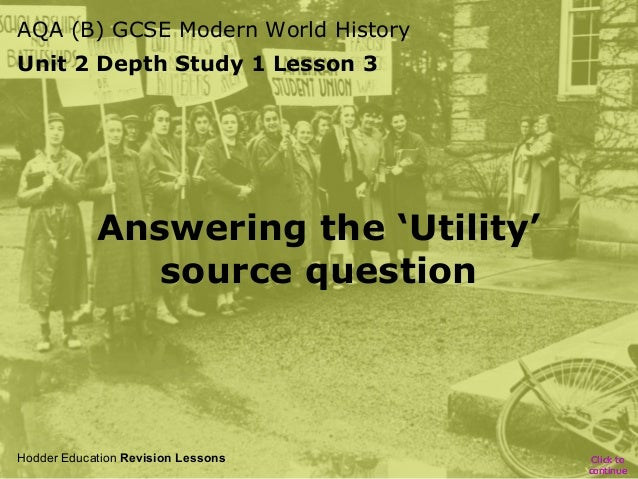 AQA (B) GCSE Modern World History Unit 2 Depth Study 1 Lesson 3  Answering the 'Utility' source question  Hodder Education...