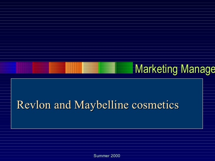 Marketing ManageRevlon and Maybelline cosmetics              Summer 2000