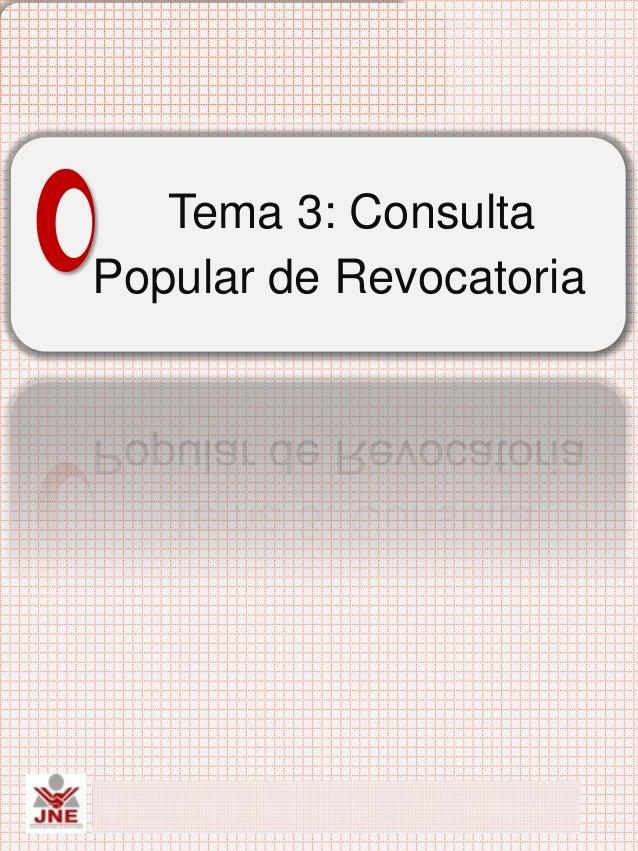 Tema 3: Consulta Popular deRevocatoria de Autoridades   Tema 3: ConsultaPopular de Revocatoria Proceso de Consulta Popular...