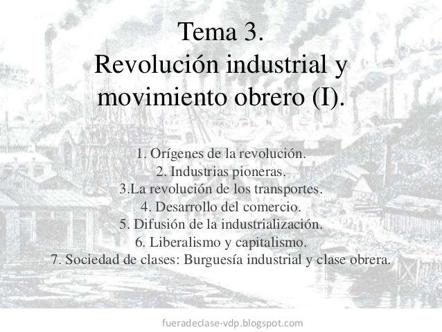 Tema 3.  Revolución industrial y  movimiento obrero (I).  1. Orígenes de la revolución.  2. Industrias pioneras.  3.La rev...