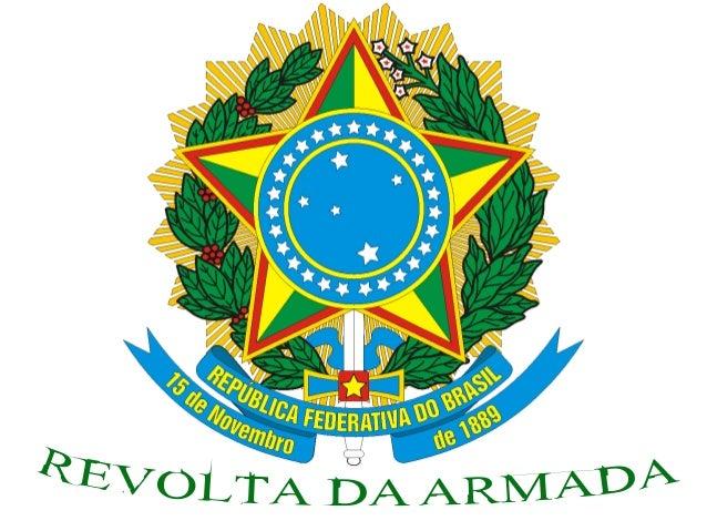 Primeira Revolta• Marinha x Governo ;• Marechal Deodoro da Fonseca;• Fechamento do Congresso:- Crise Institucional- Crise ...