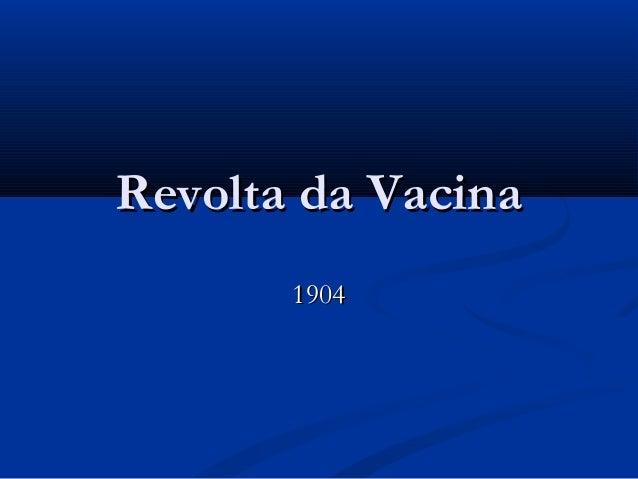Revolta da VacinaRevolta da Vacina 19041904