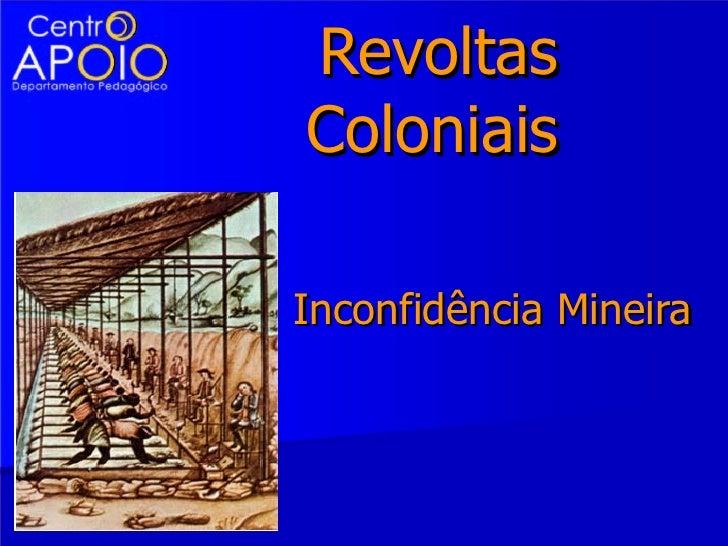Revoltas Coloniais Inconfidência Mineira