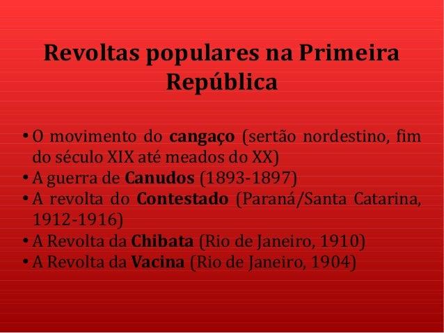 Revoltas populares na Primeira República ● O movimento do cangaço (sertão nordestino, fim do século XIX até meados do XX) ...