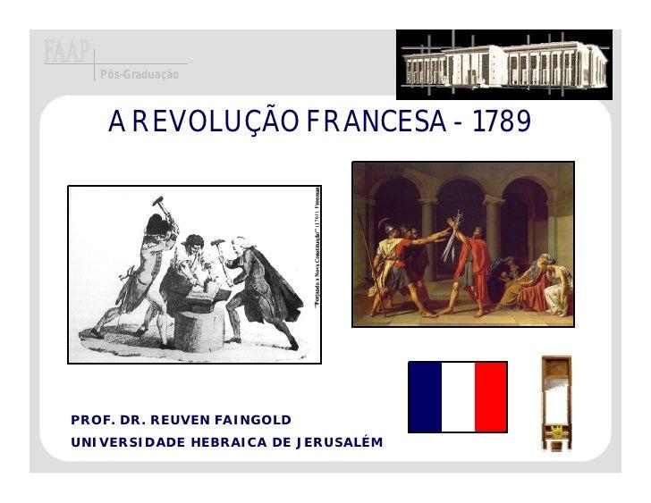 Pós-Graduação        A REVOLUÇÃO FRANCESA - 1789     PROF. DR. REUVEN FAINGOLD UNIVERSIDADE HEBRAICA DE JERUSALÉM