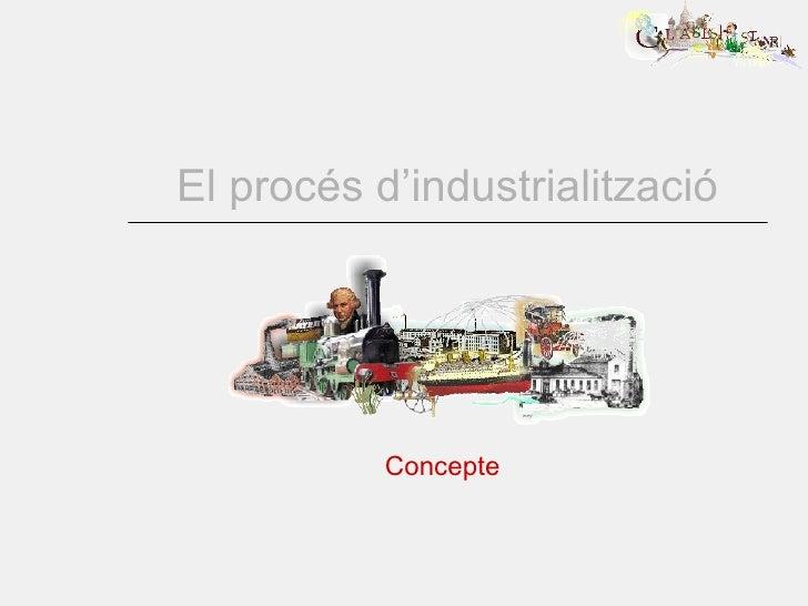 El procés d'industrialització Concepte