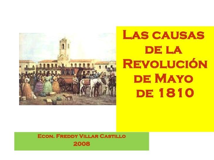 <ul><li>Las causas  de la  Revolución de Mayo  de 1810 </li></ul>Econ. Freddy Villar Castillo 2008