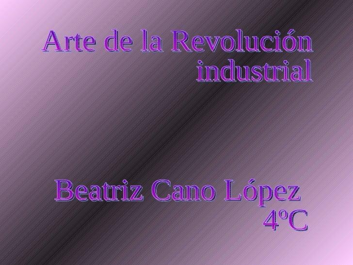 Arte de la Revolución  industrial Beatriz Cano López 4ºC
