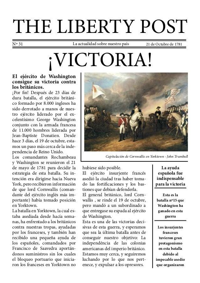 THE LIBERTY POST Nº 31  La actualidad sobre nuestro país  21 de Octubre de 1781  ¡VICTORIA!  El ejército de Washington con...