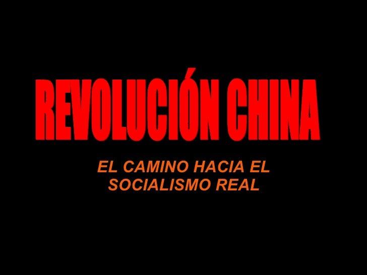 EL CAMINO HACIA EL SOCIALISMO REAL REVOLUCIÓN CHINA