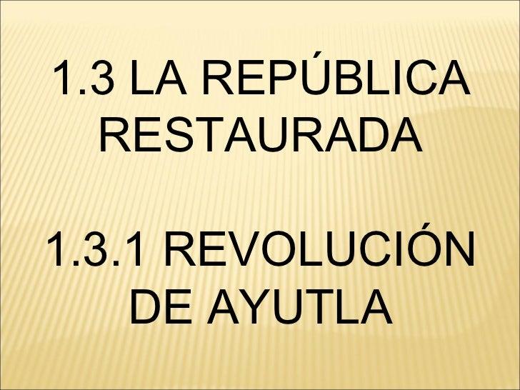 1.3 LA REPÚBLICA  RESTAURADA1.3.1 REVOLUCIÓN    DE AYUTLA
