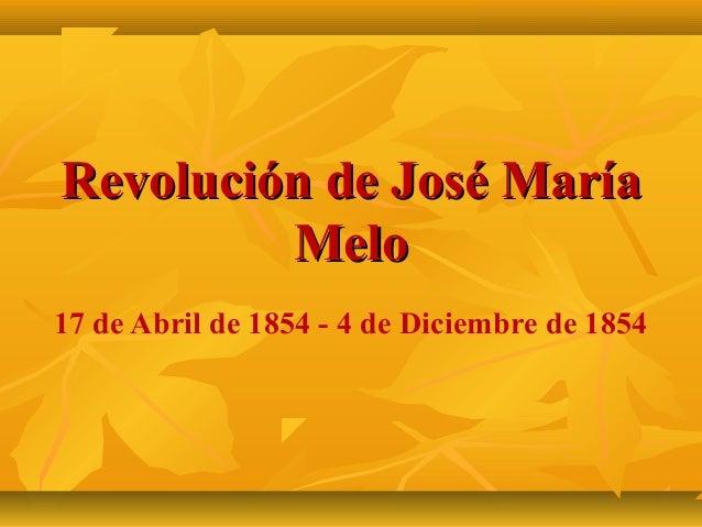 Revolución de José María Melo 17 de Abril de 1854 - 4 de Diciembre de 1854
