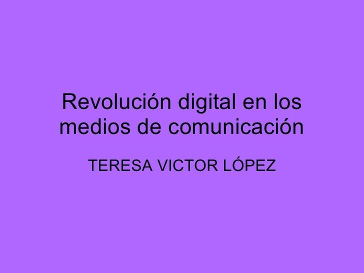 Revolución digital en los medios de comunicación TERESA VICTOR LÓPEZ