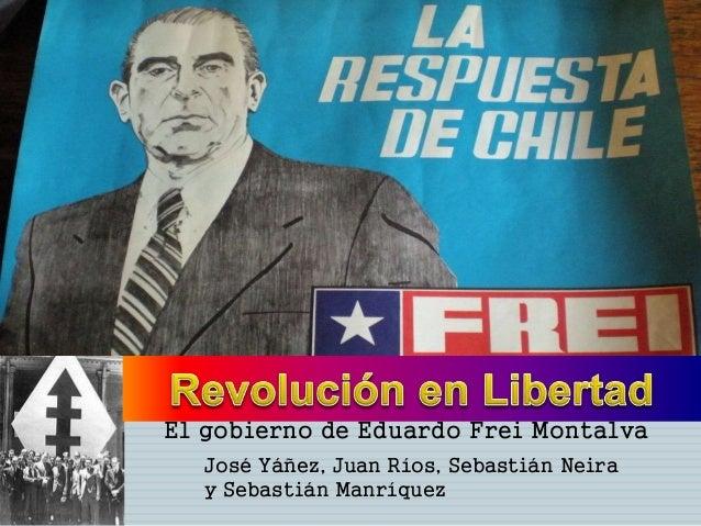 El gobierno de Eduardo Frei Montalva José Yáñez, Juan Ríos, Sebastián Neira y Sebastián Manríquez