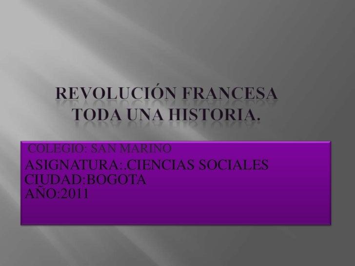 Revolución francesa toda una historia.<br />COLEGIO: SAN MARINO<br />ASIGNATURA:.CIENCIAS SOCIALES                        ...