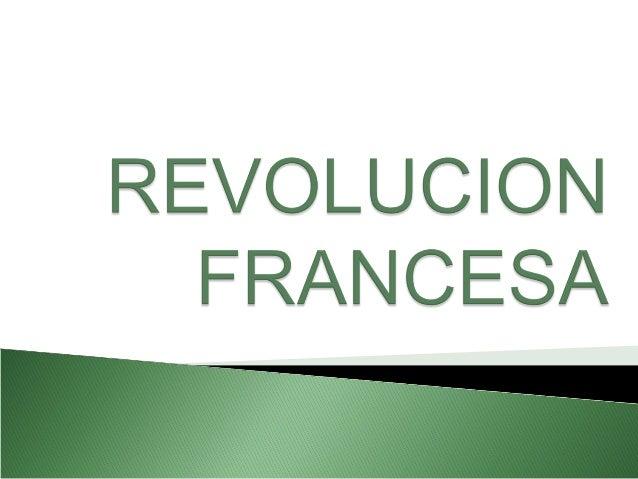 1. DEFINICIÓN DE REVOLUCIÓN FRANCESA: Se designa con este nombre a los acontecimientos políticos, sociales, económicos y c...
