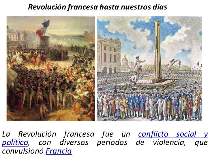 Revolución francesa hasta nuestros días<br />LaRevolución francesafue unconflicto social y político, con diversos perio...