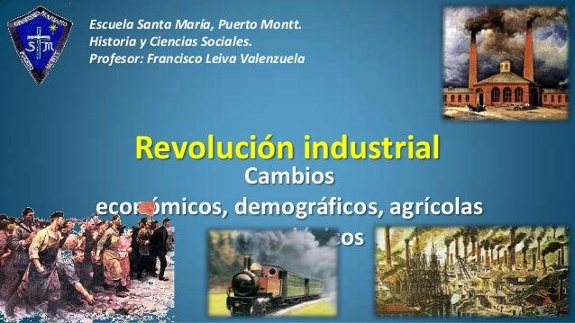 Escuela Santa María, Puerto Montt. Historia y Ciencias Sociales. Profesor: Francisco Leiva Valenzuela  Revolución industri...
