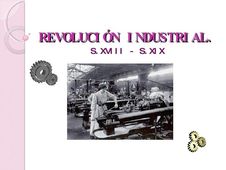 REVOLUCIÓN INDUSTRIAL. S.XVIII - S.XIX