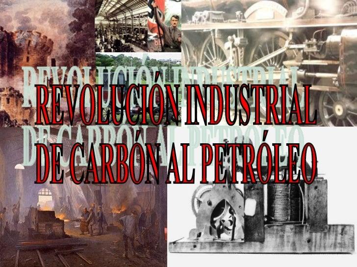 REVOLUCIÓN INDUSTRIAL DE CARBÓN AL PETRÓLEO