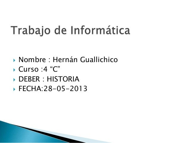 " Nombre : Hernán Guallichico Curso :4 ""C"" DEBER : HISTORIA FECHA:28-05-2013"
