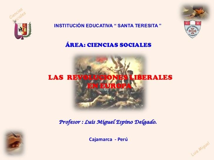 """Ciencias Sociales<br />INSTITUCIÓN EDUCATIVA """" SANTA TERESITA """"<br />ÁREA: CIENCIAS SOCIALES<br /> LAS  REVOLUCIONES LIBER..."""