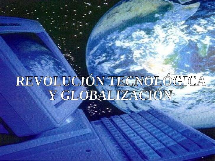 REVOLUCIÓN TECNOLÓGICA  Y GLOBALIZACIÓN