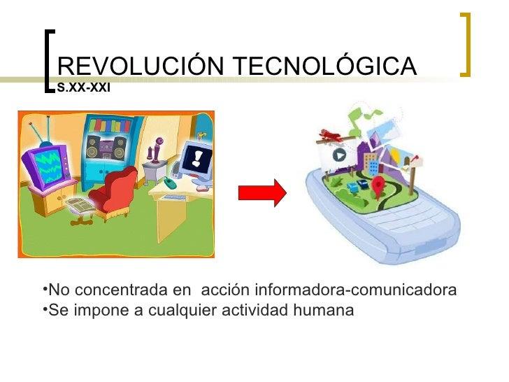 REVOLUCIÓN TECNOLÓGICA S.XX-XXI <ul><li>No concentrada en  acción informadora-comunicadora </li></ul><ul><li>Se impone a c...
