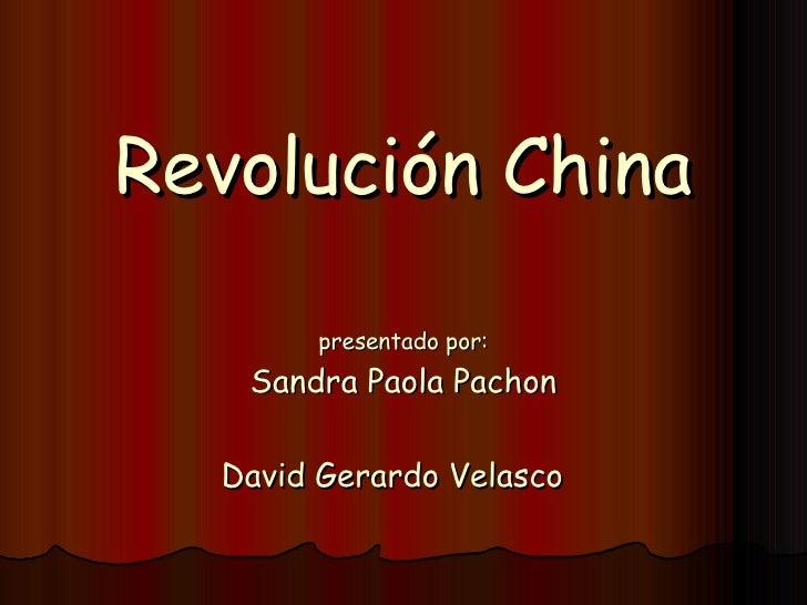 Revolución China presentado por: Sandra Paola Pachon David Gerardo Velasco