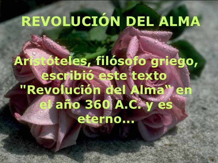 """REVOLUCIÓN DEL ALMAAristóteles, filósofo griego,    escribió este texto """"Revolución del Alma"""" en    el año 360 A.C. y es  ..."""