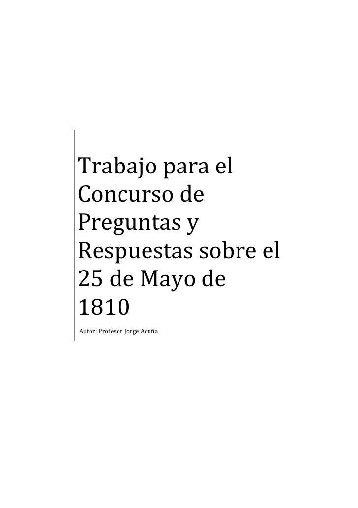 Trabajo para elConcurso dePreguntas yRespuestas sobre el25 de Mayo de1810Autor: Profesor Jorge Acuña