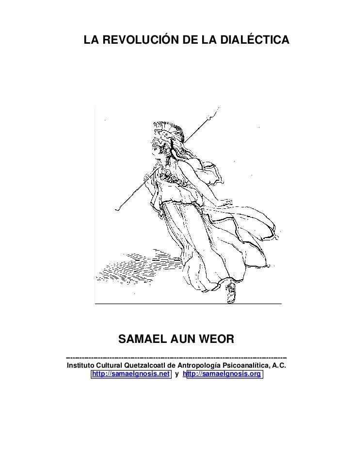 LA REVOLUCIÓN DE LA DIALÉCTICA                           SAMAEL AUN WEOR -------------------------------------------------...
