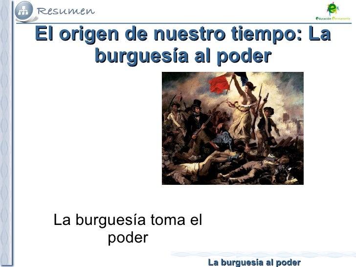 El origen de nuestro tiempo: La burguesía al poder La burguesía toma el poder