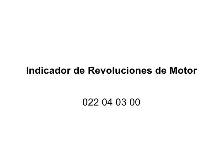 Indicador de Revoluciones de Motor 022 04 03 00