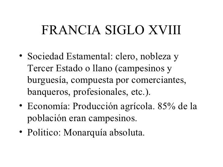 FRANCIA SIGLO XVIII• Sociedad Estamental: clero, nobleza y  Tercer Estado o llano (campesinos y  burguesía, compuesta por ...