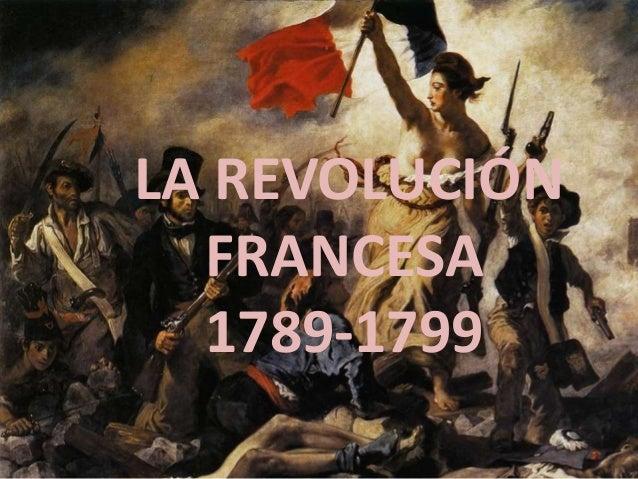 LA REVOLUCIÓN FRANCESA 1789-1799