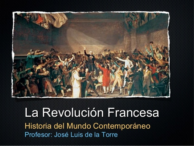 La Revolución Francesa Historia del Mundo Contemporáneo Profesor: José Luis de la Torre