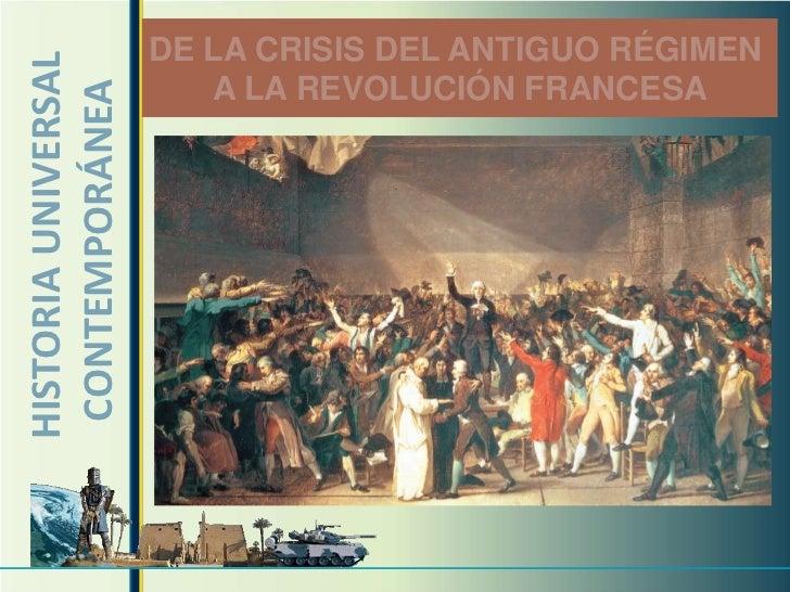 HISTORIA UNIVERSAL   DE LA CRISIS DEL ANTIGUO RÉGIMEN CONTEMPORÁNEA          A LA REVOLUCIÓN FRANCESA