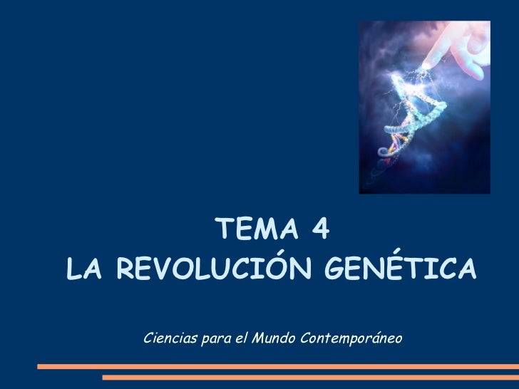 TEMA 4LA REVOLUCIÓN GENÉTICA    Ciencias para el Mundo Contemporáneo