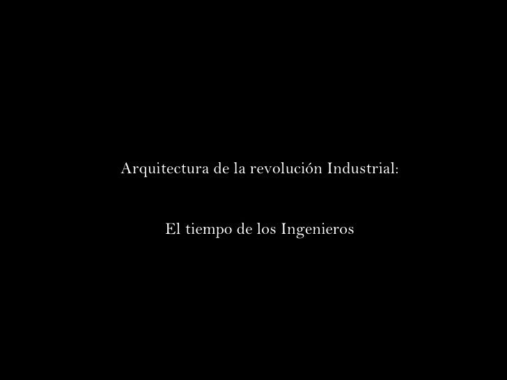 Arquitectura de la revolución Industrial: El tiempo de los Ingenieros